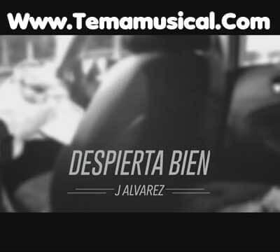J Alvarez – Despierta Bien – Official Music Video 2017 – Letra